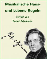 Musikalische Haus und Lebensregeln verfasst von Robert Schumann